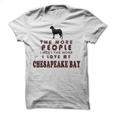 The More I Love My Chesapeake Bay - #tshirt crafts #hoodie ideas. GET YOURS => https://www.sunfrog.com/Pets/The-More-I-Love-My-Chesapeake-Bay.html?68278