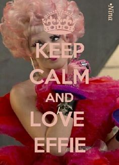 Hunger Games / Catching Fire / Effie / Keep Calm And