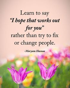 """Double TAP if you agree. Learn to say """"I hope that works out for you"""" rather than try to fix or change people. Pink Quotes, Me Quotes, Motivational Quotes, Inspirational Quotes For Entrepreneurs, Entrepreneur Quotes, Some Good Quotes, Daily Quotes, Positive Quotes Success, Positive Vibes"""