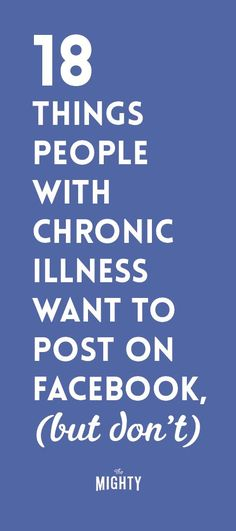 18 Things People With Chronic Illness Want to Post on Facebook, but Don't