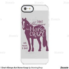 I Don't Always Act Horse Crazy Uncommon Clearly™ Deflector iPhone 5 Case