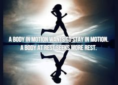 a-body-in-motion-wants-to-stay-in-motion-a-body-at-rest-seeks-more-rest-kabbalah-fitness-inspiration-quote-hit-and-run-blog.jpg (700×502)