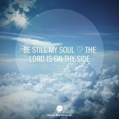 Be still my soul  ♡ the Lord is on thy side. Hymn lyrics