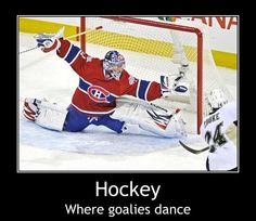 """""""Hockey: where goalies dance."""" But you know what? I bet that hockey goalie stopped the puck with that move! Goalie Gear, Hockey Goalie, Hockey Mom, Hockey Teams, Hockey Players, Funny Hockey, Goalie Mask, Hockey Stuff, Montreal Canadiens"""