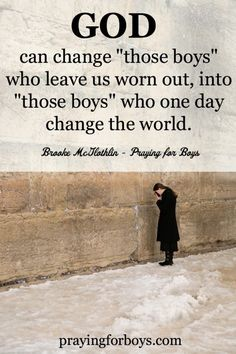 """God can change ""those boys"" who leave us worn out, into ""those boys"" who one day change the world."" #PrayingForBoys"