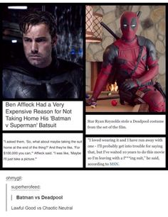 Deadpool being Ryan Reynolds ~Okay, but let's be really real. Likely another reason was that he was trying to keep his finances together after that divorce and those gambling issues.~