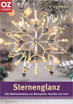Sternenglanz: Edle Weihnachtssterne aus Wachsperlen, Rocailles und mehr: Amazon.de: Ulrike Hoffmann: Bücher