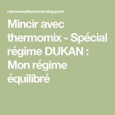 Mincir avec thermomix - Spécial régime DUKAN : Mon régime équilibré