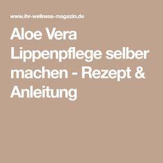 Aloe Vera Lippenpflege selber machen - Rezept & Anleitung