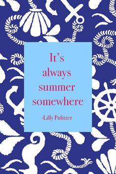 It's always summer somewhere. Lily Pulitzer  (16) Tumblr