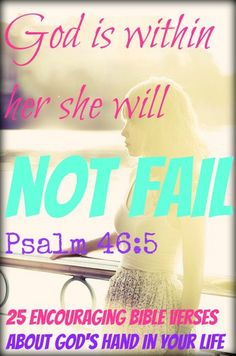 God Is Within Her She Will Not Fail. Psalm 46:5! Check Out 25 Encouraging Bible Verses About God's Hand In Your Life!