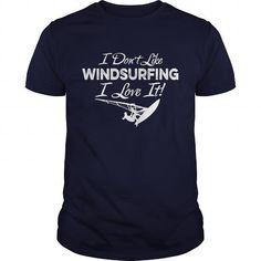 Awesome Tee I Dont Like Windsurfing I Love It TShirt T shirts