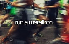 Even though I hate running, I want to experience the feeling of running a marathon.