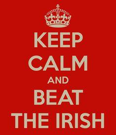 KEEP CALM AND BEAT THE IRISH!