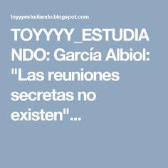 """TOYYYY_ESTUDIANDO: García Albiol: """"Las reuniones secretas no existen""""..."""
