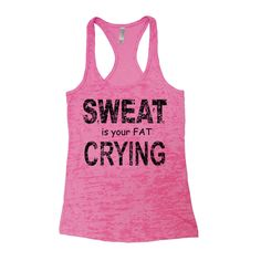 Sweat is your Fat Crying Womens Fitness Saying Racerback Burnout Tank Top Hand Screen Printed S,M,L,XL by Couthclothing on Etsy