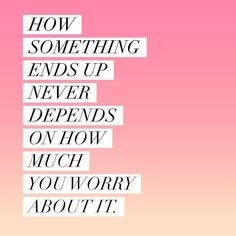Worrying might feel productive  it won't change the outcome. The only thing that can do that is taking action. If you're worrying and there's something you can do about do it. If not try your best to let go of those thoughts and to focus on positive action you can take in another aspect of your life!