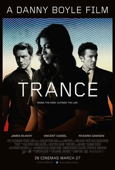 Directed by Danny Boyle.  With James McAvoy, Rosario Dawson, Vincent Cassel, Danny Sapani. An art auctioneer who has become mixed up with a group of criminals partners with a hypnotherapist in order to recover a lost painting.