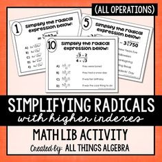 Simplifying Radical Expressions (with higher indexes) Math LibIn this activity, students will practice simplifying, adding, subtracting, multiplying, and dividing radical expressions with higher indexes as they rotate through 10 stations.  This includes square roots, cube roots, and fourth roots.
