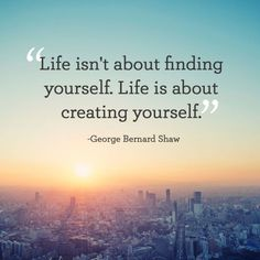 """""""Life isn't about finding yourself. Life is about creating yourself."""" Motivacional Quotes, Life Quotes Love, Woman Quotes, Great Quotes, Quotes To Live By, Funny Quotes, Famous Quotes About Life, Famous Sayings, Tattoo Quotes"""