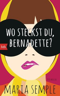 Wo steckst du, Bernadette? - Maria Semple
