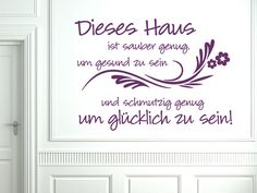 Beautiful wall claim for the entrance: .- Schöner Wandspruch für den Eingangsbereich: Dieses Haus ist sau… Beautiful wall claim for the entrance: This house is clean enough to be healthy and dirty enough to be happy!