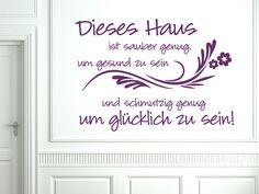 Schöner Wandspruch für den Eingangsbereich:  Dieses Haus ist sauber genug, um gesund zu sein und schmutzig genug um glücklich zu sein!