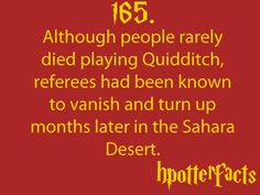 Harry Potter Facts #165:    Although people rarely died playing Quidditch, referees had been known to vanish and turn up months later in the Sahara Desert.