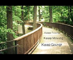Keep Going! Keep Moving! Keep Trying!