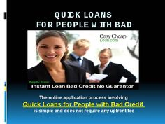 The online application process involving quick loans for people with bad credit is simple and does not require any upfront fee.