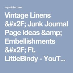 Vintage Linens / Junk Journal Page ideas & Embellishments / Ft. LittleBindy - YouTube