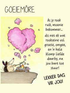 Good Morning Friends Quotes, Good Morning Wishes, Morning Messages, Morning Greeting, Afrikaans Language, Lekker Dag, Goeie More, Evening Greetings, Afrikaanse Quotes