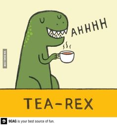Funny pictures about Tea-Rex. Oh, and cool pics about Tea-Rex. Also, Tea-Rex. Just For Laughs, Just For You, E Mc2, Cuppa Tea, Humor Grafico, My Cup Of Tea, T Rex, Afternoon Tea, Tea Time