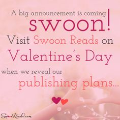 A big announcement is #comingswoon! Visit SwoonReads.com on 2/14 when we reveal our publishing plans. #swoonworthy