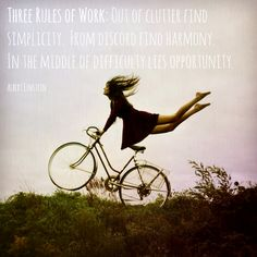 05.21.13. Three rules of work: 1. Out of clutter find simplicity. 2. From discord find harmony. 3. In the middle of difficulty lies opportunity. #alberteinstein #quote