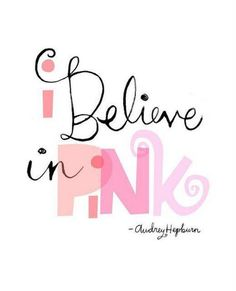 A Pinkalicious Quote: A girly graphic quote from the fabulous, and wise, Audrey Hepburn. I Believe in Pink. Pink Love, Pink And Gold, Pretty In Pink, My Love, Perfect Pink, Hot Pink, Audrey Hepburn, I Believe In Pink, Pink Wall Art