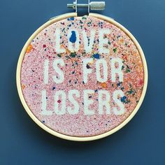 Love is for losers, embroidery hoop, gift idea, student decor, spatter paint, unusual gift ideas. Stay Weird, Unusual Gifts, Positive Vibes, Cubs, Hoop, Doodles, Sketches, Student, Paintings