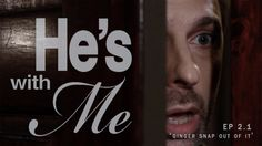 HE'S WITH ME, EP 2.1: 'GINGER SNAP OUT OF IT'