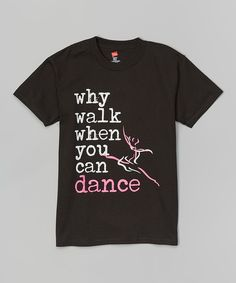Dance World Bazaar Black 'Why Walk' Tee - Girls & Women by Dance World Bazaar #zulily #zulilyfinds