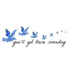 you'll get there someday. #hope #positivity #quote