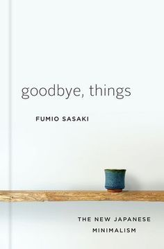 One of those books that can change your life. Minimalist and contemporary life inspiration. Goodbye, Things: The New Japanese Minimalism de Fumio Sasaki