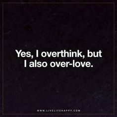 Love Quote: Yes, I overthink, but I also over-love.