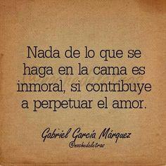 Nada de lo q se haga en la cama es inmoral, si contribuye a perpetuar el amor.
