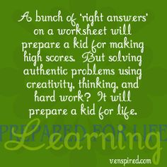 """Right answers"" may give a child high marks on a worksheet, but solving authentic problems using creativity will prepare that student for life."