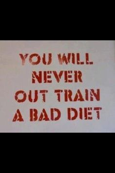 You Will Never Out Train A Bad Diet