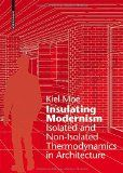 Insulating modernism : isolated and non-isolated thermodynamics in architecture / Kiel Moe http://encore.fama.us.es/iii/encore/record/C__Rb2652813?lang=spi