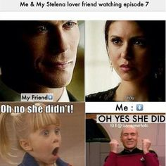 I have a friend who loves Delena... I am constantly telling her to make a better decision!!! Stelena for LIFE!!