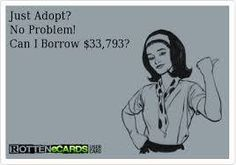 """""""Just Adopt!"""" <-- GFYourself :) Trying to stay positive, but is just looked at the bills...and our savings..."""