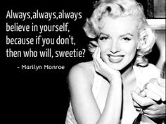 Believe in yourself  Marilyn Monroe quotes