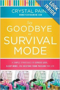 Say Goodbye to Survival Mode: 9 Simple Strategies to Stress Less, Sleep More, and Restore Your Passion for Life: Crystal Paine